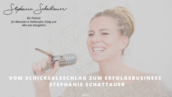 Vom Schicksalsschlag zum Erfolgsbusiness Stephanie Schattauer Podcast